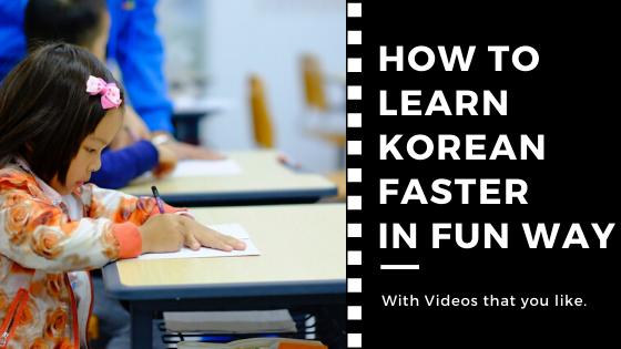 How to learn Korean Faster in Fun way
